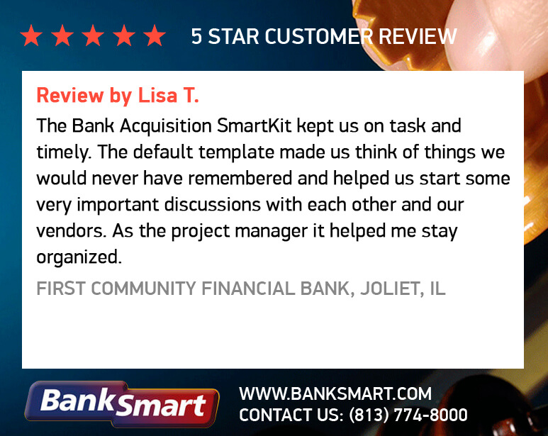 The Bank Acquisition SmartKit kept us on task and timely